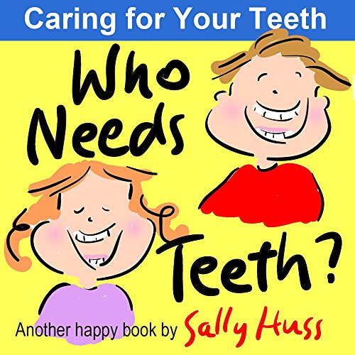 Who Needs Teeth? (Rhyming Children's Picture Book About Caring for Your Teeth)