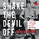 Shake the Devil Off: A True Story of the Murder that Rocked New Orleans Audiobook by Ethan Brown Narrated by James Avery