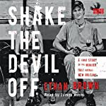 Shake the Devil Off: A True Story of the Murder that Rocked New Orleans | Ethan Brown