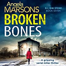 Broken Bones: Detective Kim Stone Crime Thriller Series, Book 7 Audiobook by Angela Marsons Narrated by Jan Cramer
