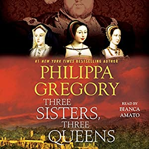 Three Sisters, Three Queens Audiobook by Philippa Gregory Narrated by Bianca Amato