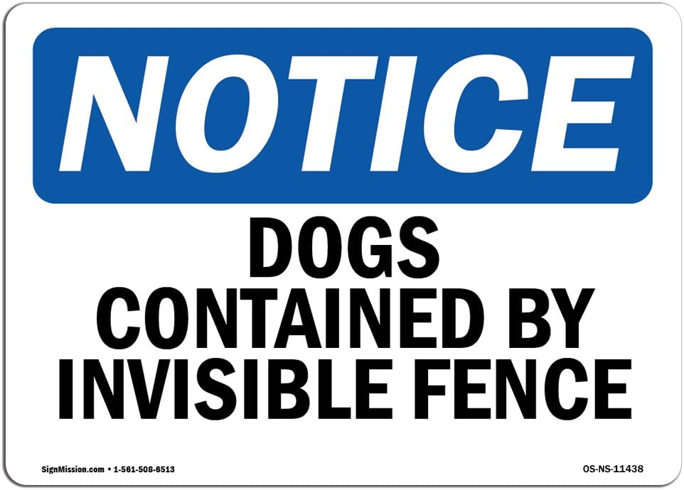 OSHA Notice Sign - Dogs Contained by Invisible Fence | Choose from: Aluminum, Rigid Plastic or Vinyl Label Decal | Protect Your Business, Construction Site, Warehouse & Shop Area |  Made in The USA
