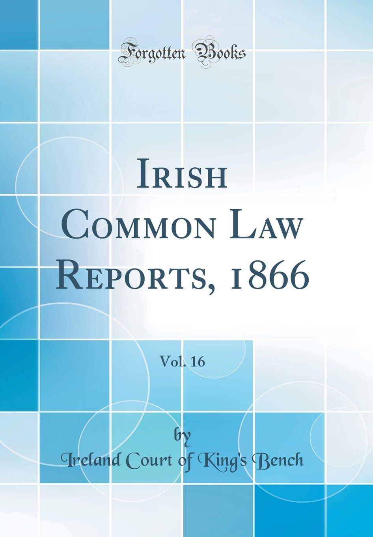 Irish Common Law Reports, 1866, Vol. 16 (Classic Reprint) ebook