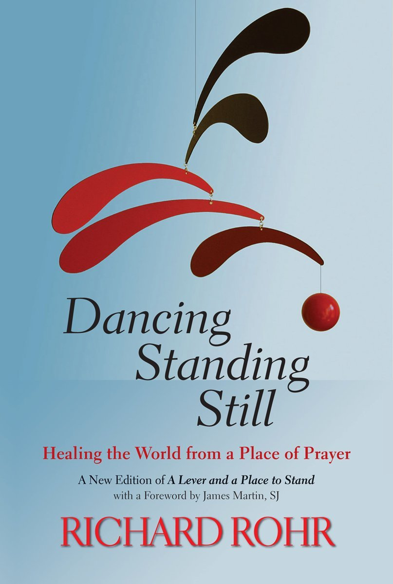 Standing Still: Healing The World From A Place Of Prayer; A New Edition  Of A Lever And A Place To Stand: Richard Rohr: 9780809148677: Amazon:  Books
