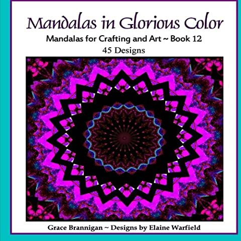 Mandalas in Glorious Color Book 12: Mandalas for Crafting and Art (Art in Color) (Volume 12) (Grace The Glorious Theme)