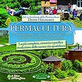 Image de Permacultura: Come progettare e realizzare modi di vivere sostenibili e integrati con la natura - La più completa, concreta e pacifica rivoluzione de