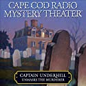 Cape Cod Radio Mystery Theater: Captain Underhill Unmasks the Murderer (Dramatized) Performance by Steven Thomas Oney Narrated by  full cast