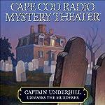 Cape Cod Radio Mystery Theater: Captain Underhill Unmasks the Murderer (Dramatized)   Steven Thomas Oney