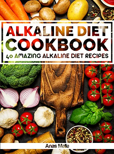 Alkaline Diet Cookbook: Get The Health Benefits of Alkaline Diet & Balance Your Acidity Levels..: 40 Amazing Alkaline Diet Recipes (Alkaline Diet, Health, ... Eating, Optimal Health, Lose Weight Book 2) by Anas Malla