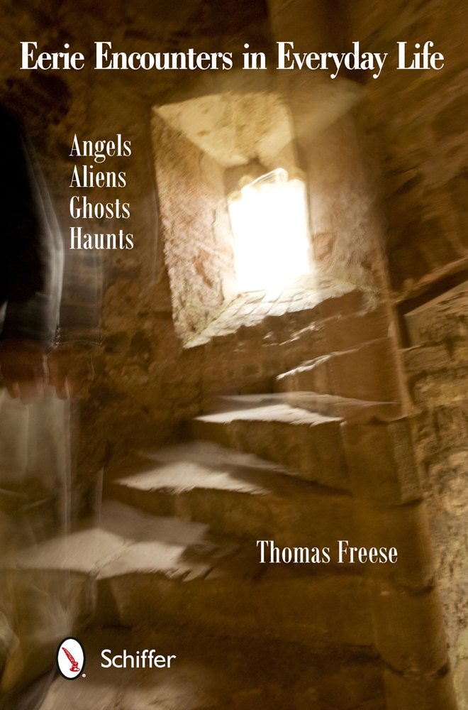 Eerie Encounters in Everyday Life: Angels, Aliens, Ghosts, and Haunts pdf epub