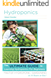 Hydroponics: The Ultimate Guide to Learning Hydroponics for Beginners: Master Hydroponic Gardening in 24 hours or less! (Hydroponics - Hydroponics for ... Books - Hydroponics 101) (English Edition)
