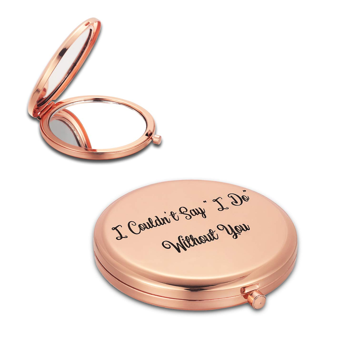 Bridesmaid Gift I Couldn t Say I Do without You Custom Mirror Compact Favors Best Friends Personalized Wedding Gift -circle double side Rose Gold