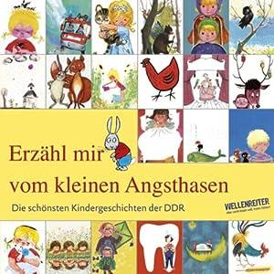 Erzähl mir vom kleinen Angsthasen. Die schönsten Kindergeschichten der DDR Hörbuch