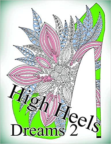 High Heels Dreams 2 - Coloring Book (Adult Coloring Book for Relax) Paperback – November 23, 2016 by The Art Of You (Author)