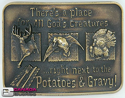 ANTIQUE BRASS FINISH - THERE'S A PLACE FOR ALL GOD'S CREATURES - RIGHT NEXT TO THE POTATOES & GRAVY BUCK WEAR DESIGN BELT BUCKLE FROM CANADA BUCKLES