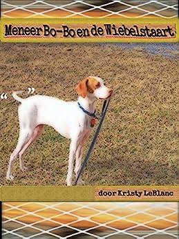 Meneer Bo-Bo en de Wiebelstaart (The Mr. Bo-Bo Picture Book Series 1) (Dutch Edition) by [LeBlanc, Kristy]