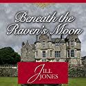 Beneath the Raven's Moon Audiobook by Jill Jones Narrated by Lisa Stathoplos
