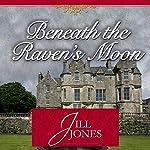 Beneath the Raven's Moon | Jill Jones