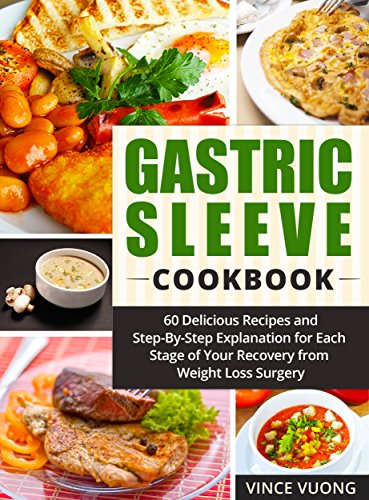 Gastric Sleeve Cookbook: 60 Delicious Recipes and Step-By-Step Explanation for Each Stage of Your Recovery from Weight Loss Surgery (Bariatric Surgery Recovery Guide) (Best Food For Ulcer Patient)