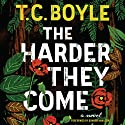 The Harder They Come: A Novel Audiobook by T.C. Boyle Narrated by Graham Hamilton