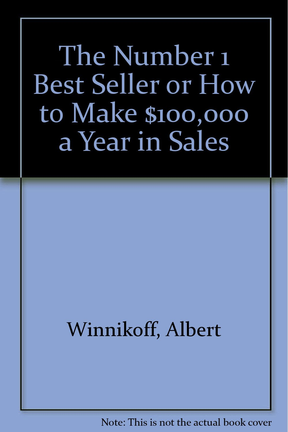 The Number 1 Best Seller: Or How to Make $100,000 a Year in Sales