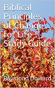 Biblical Principles of Change for Life Study Guide