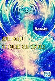 Eu Sou o Que Eu Sou! por [Angel]