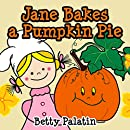 Jane Bakes a Pumpkin Pie: Pumpkin Pie Recipe Rhyming Book (A Thanksgiving Children's Picture Book for Ages 2-8) (Jane and Her Friends 3)