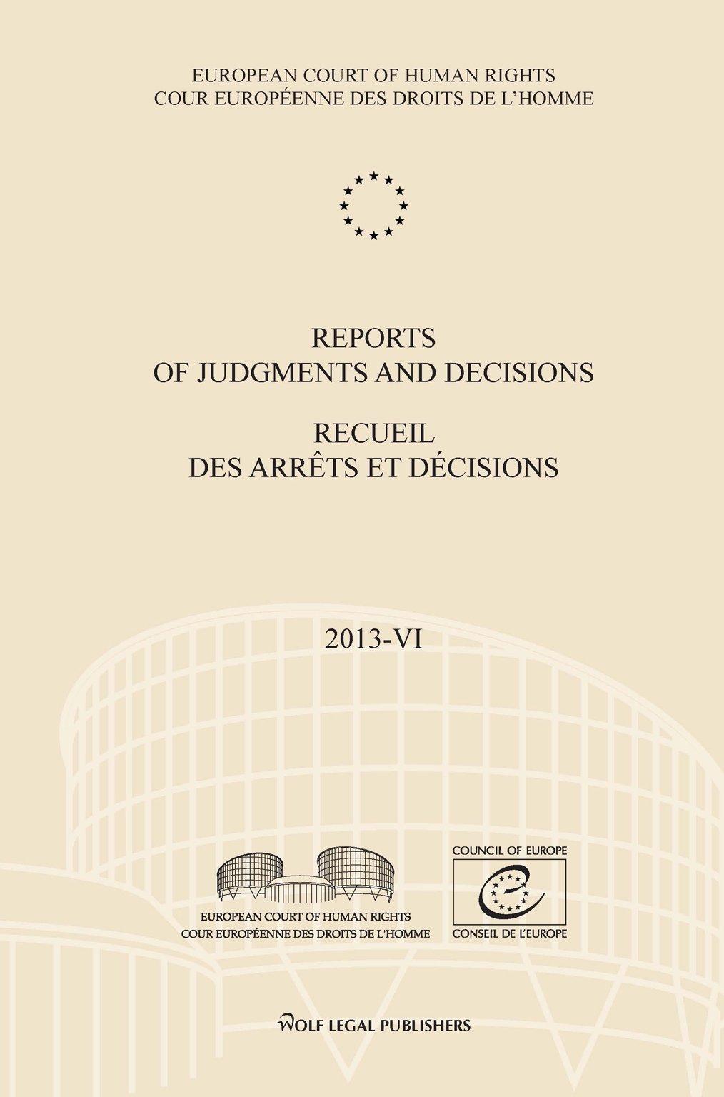 Read Online Reports of Judgments and Decisions / Recueil des arrets et decisions. Volume 2013-VI: Del Rio Prada v. Spain - Vallianatos and Others v. Greece - Soderman v. Sweden - X v. Latvia pdf