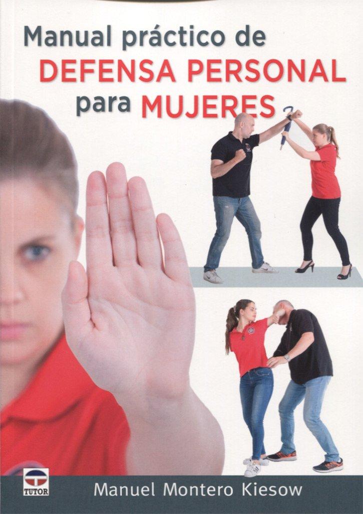 MANUAL PRÁCTICO DE DEFENSA PERSONAL PARA MUJERES: Amazon.es: Montero Kiesow, Manuel: Libros