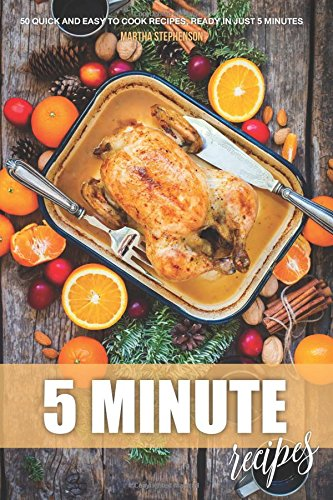 5 Minute Recipes: 50 Quick and Easy to Cook Recipes, Ready in Just 5 Minutes by Martha Stephenson