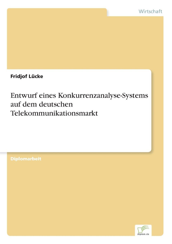 Entwurf eines Konkurrenzanalyse-Systems auf dem deutschen Telekommunikationsmarkt (German Edition) ebook