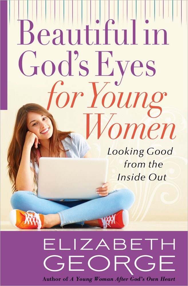 Download Beautiful in God's Eyes for Young Women: Looking Good from the Inside Out PDF