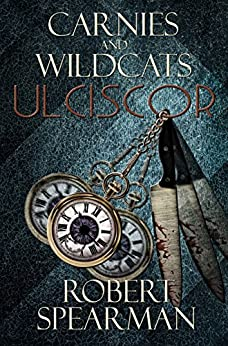 Carnies and Wildcats: Ulciscor by [Spearman, Robert]