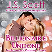 Billionaire Undone: The Billionaire's Obsession - Travis | J. S. Scott