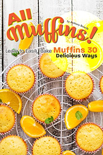 Raspberry Muffins - All Muffins!: Learn to Easily Bake Muffins 30 Delicious Ways