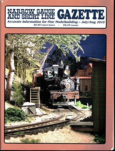 Narrow Gauge and Short Line Gazette - Accurate information for fine modelmaking - July/ August 2010