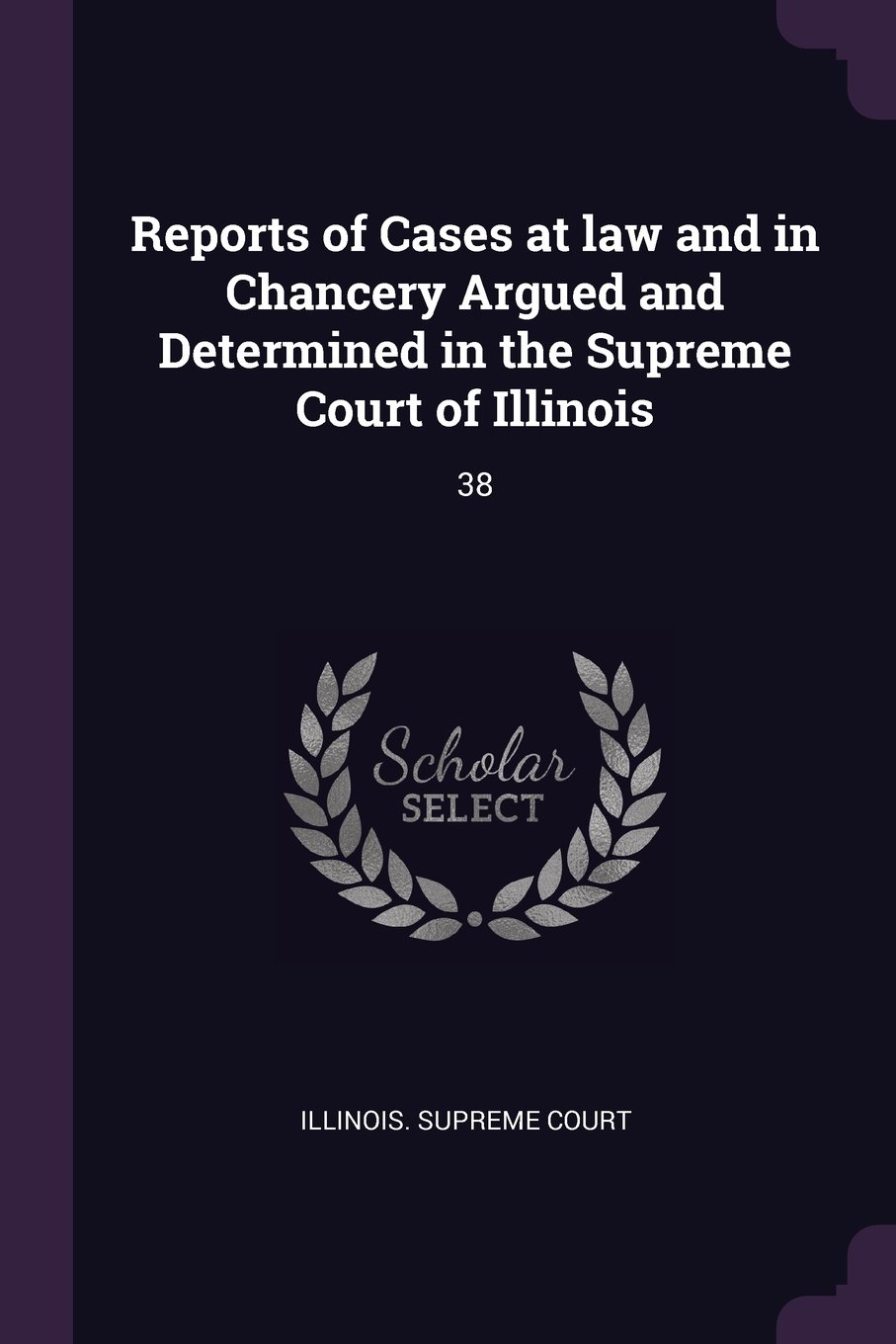 Download Reports of Cases at law and in Chancery Argued and Determined in the Supreme Court of Illinois: 38 ebook