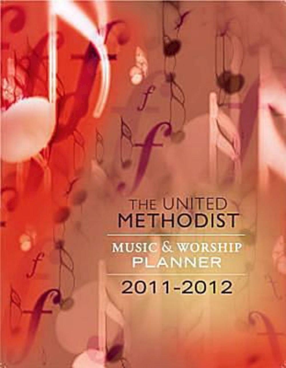 Read Online 2011–2012 United Methodist Music and Worship Planner pdf