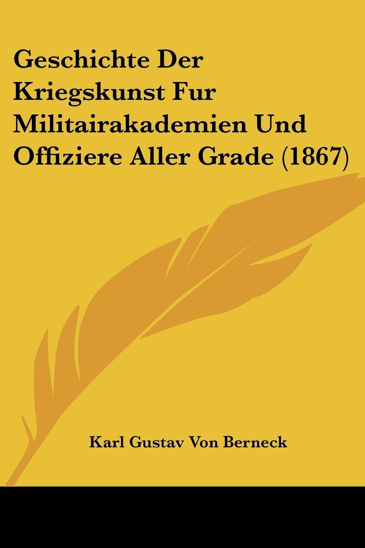 Read Online Geschichte Der Kriegskunst Fur Militairakademien Und Offiziere Aller Grade (1867) (German Edition) ebook