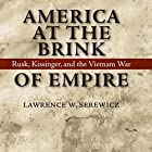 America at the Brink of Empire: Rusk, Kissinger, and the Vietnam War (Political Traditions in Foreign Policy Series) Hörbuch von Lawrence W. Serewicz Gesprochen von: Randal Schaffer