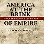 America at the Brink of Empire: Rusk, Kissinger, and the Vietnam War (Political Traditions in Foreign Policy Series) | Lawrence W. Serewicz