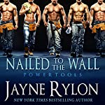 Nailed to the Wall: Powertools, Book 5   Jayne Rylon