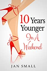 Ten Years Younger In A Weekend (Beauty And Fashion Secrets To Look Younger Naturally Book 1) Kindle Edition