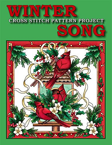 One Cross Stitch Pattern - Winter Song Cross Stitch Pattern Project: Fun and Easy Needlework Design (Counted Cross Stitch Patterns Book 1)