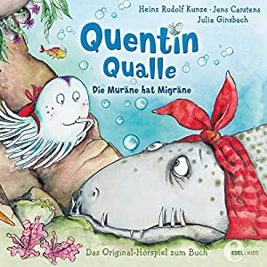 Die Muräne hat Migräne (Quentin Qualle 1) Hörspiel