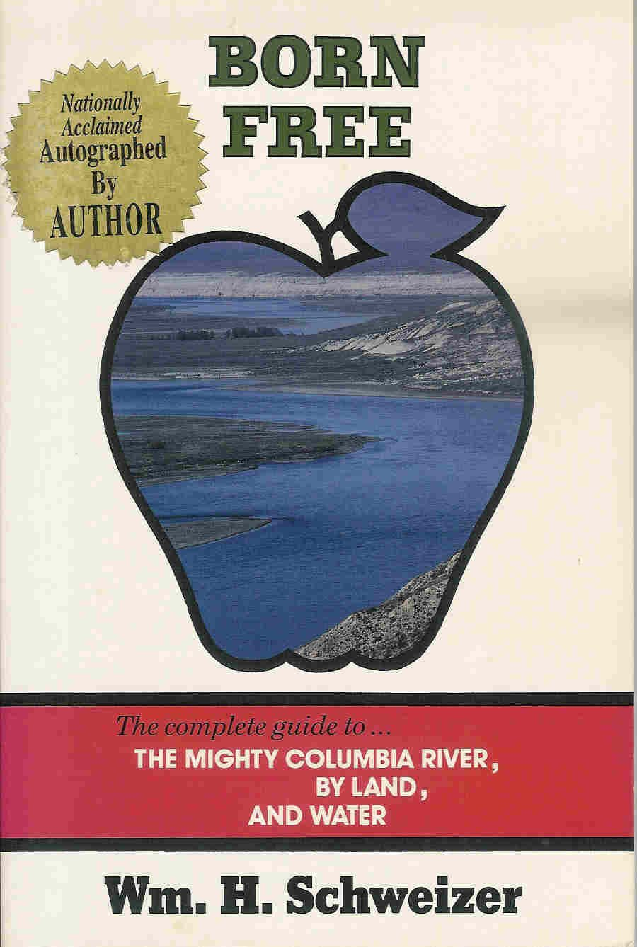 Born free: The complete guide to the mighty Columbia River, by land and water, Schweizer, William H