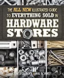 img - for The All New Illustrated Guide to Everything Sold in Hardware Stores book / textbook / text book