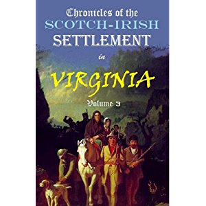 Chronicles of the Scotch-Irish Settlement in Virginia, Volume 3: Extracted from the Original Court Records of Augusta…