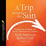 A Trip Around the Sun: Turning Your Everyday Life into the Adventure of a Lifetime | Mark Batterson,Richard Foth,Susanna Foth Aughtmon